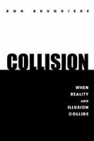 Collision: When Reality And Illusion Collide Book